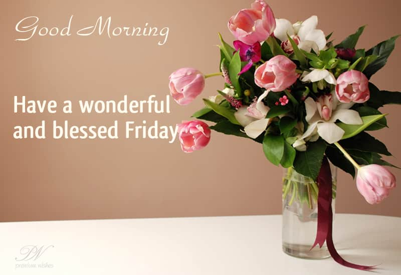 Friday Wish Have A Wonderful And Blessed Friday Friday Wishes