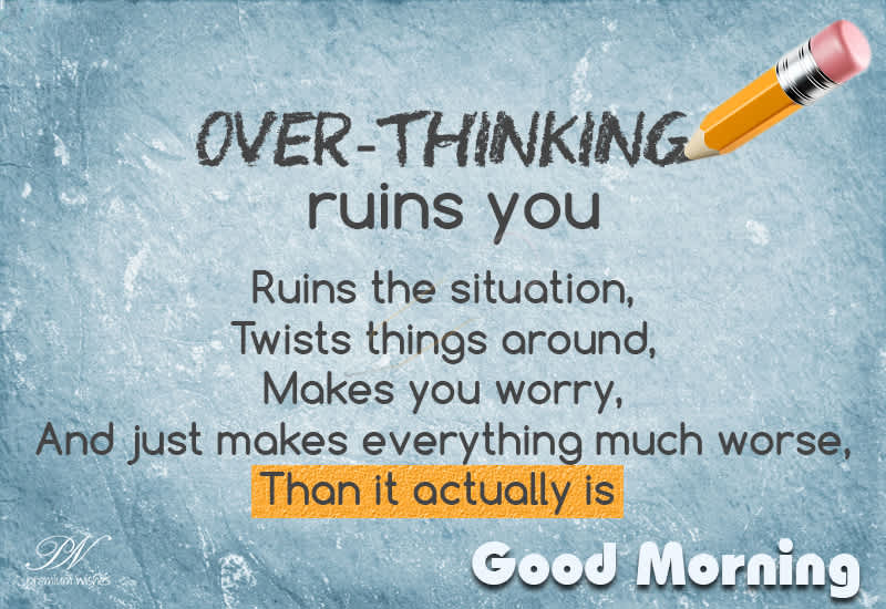 Good Morning Over Thinking Ruins You Good Morning Wishes