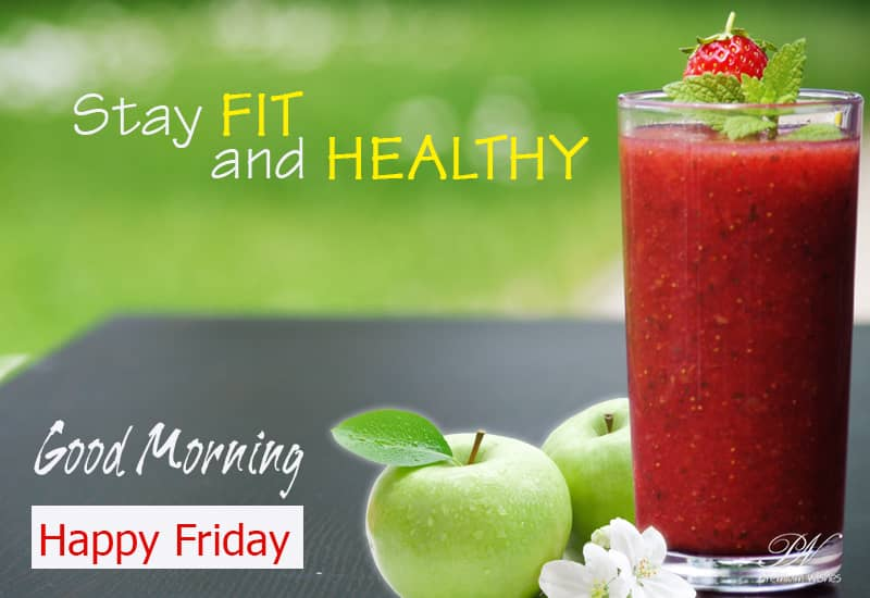 Happy Friday Stay Fit And Healthy Good Morning Friday Wishes