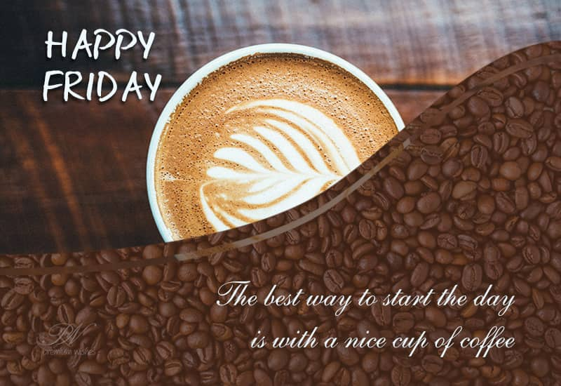 Happy Friday – Start Your Day With A Cup Of Coffee | Friday Wishes ... #coffeeFriday