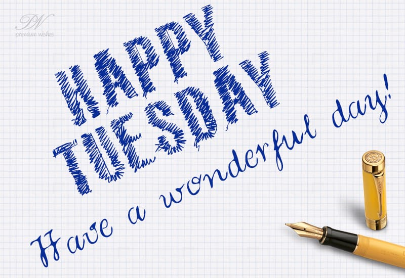 Have A Wonderful Tuesday Tuesday Wishes Premium Wishes